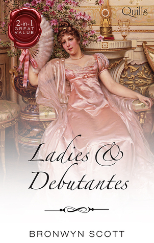 Ladies And Debutantes/A Thoroughly Compromised Lady/Secret Life Of A Scandalous Debutante Bronwyn Scott