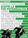 Scopri le tue potenzialità - Come trasformare le tue capacità nascoste in talenti con la psicologia positiva e il coaching Luca Stanchieri