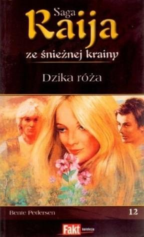 Dzika róża (Raija, #12) Bente Pedersen