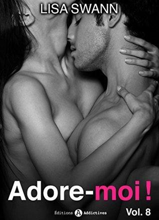 Adore-moi ! - Vol.08 (Adore-moi !, #8) Lisa Swann