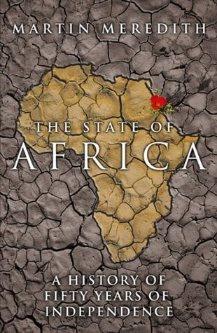 The State Of Africa: A History Of Fifty Years Of Independence Martin Meredith