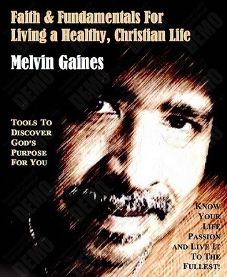Faith and Fundamentals for Living a Healthy, Christian Life Melvin Gaines