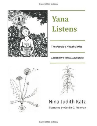 Yana Listens: A Childrens Herbal Adventure Story Nina Judith Katz