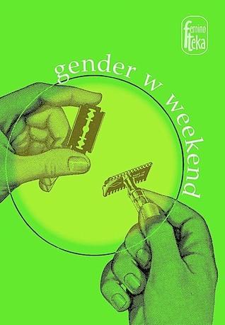 Gender w weekend  by  Agata Zawiszewska