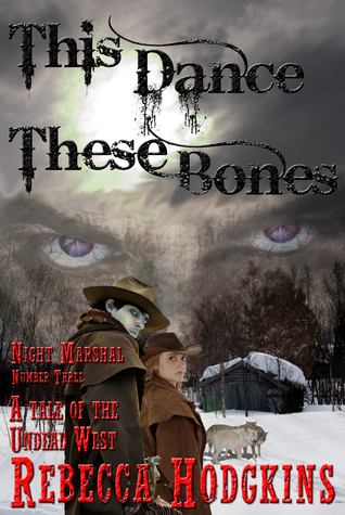 This Dance, These Bones: A Tale of the Undead West Rebecca Hodgkins