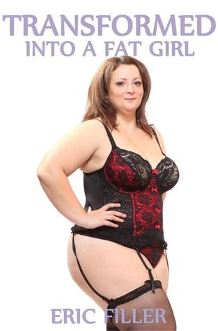 Transformed Into a Fat Girl (Transformed #7) Eric Filler