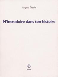 Mintroduire dans ton histoire Jacques Dupin