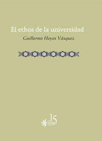 El ethos de la universidad  by  Guillermo Hoyos Vasquez