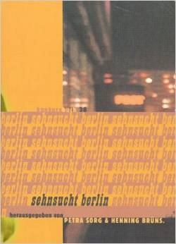 Sehnsucht Berlin  by  Petra Sorg, Henning Brüns