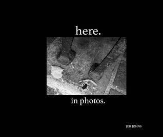 here. in photos.  by  Jer Johns