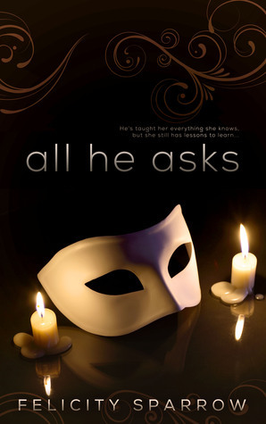 All He Asks (All He Asks, #1) Felicity Sparrow