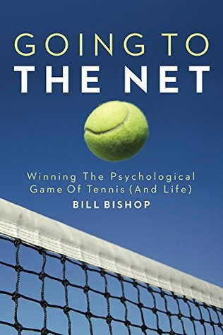 Going To The Net: Winning The Psychological Game Of Tennis  by  Bill Bishop