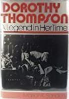 Dorothy Thompson: A legend in her time  by  Marion K. Sanders
