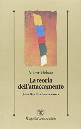 La teoria dellattaccamento. John Bowlby e la sua scuola  by  Jeremy Holmes