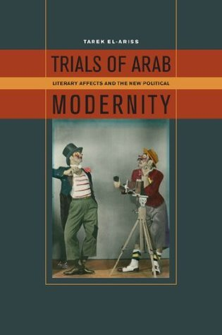 Trials of Arab Modernity: Literary Affects and the New Political  by  Fordham University Press