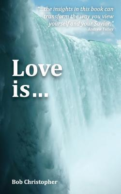 Love Is...  by  MR Bob Christopher