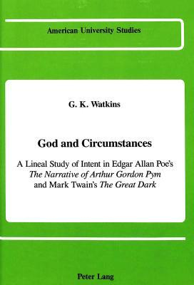 God and Circumstances: A Lineal Study of Intent in Edgar Allan Poes the Narrative of Arthur Gordon Pym & Mark Twains The Great Dark  by  Geoffrey K. Watkins