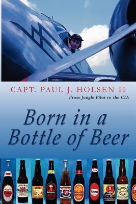 Born in a Bottle of Beer  by  Paul J. Holsen II
