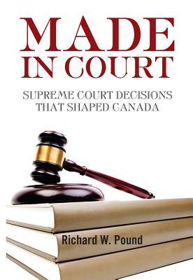 Made in Court: Supreme Court Cases That Shaped Canada Richard W. Pound