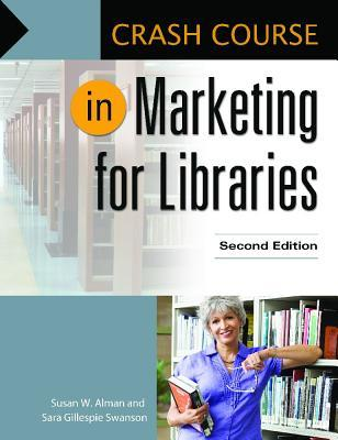 Crash Course in Marketing for Libraries  by  Susan W Alman