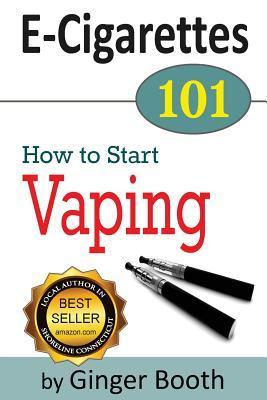 E-Cigarettes 101: How to Start Vaping  by  Ginger Booth
