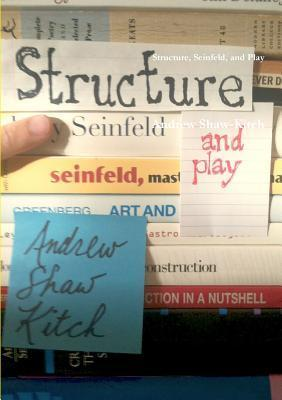 Structure, Seinfeld, and Play Andrew Shaw-Kitch