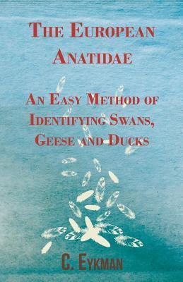 The European Anatidae - An Easy Method of Identifying Swans, Geese and Ducks  by  C. Eykman