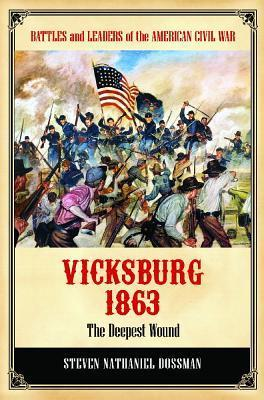 The Deepest Wound: Confederate Defeat at Vicksburg, 1863  by  Steven Nathaniel Dossman