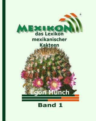 Mexikon Band 1: Das Lexikon Mexikanischer Kakteen Egon Munch