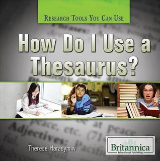 How Do I Use a Thesaurus?  by  Susan Meyer