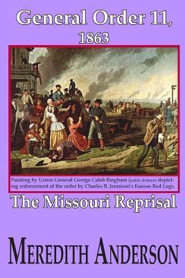 General Order Eleven, 1863: The Missouri Reprisal MR Meredith I Anderson