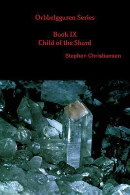 Child of the Shard (Orbbelgguren #9)  by  Stephen Christiansen