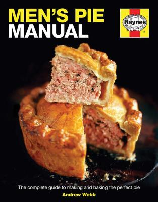 Mens Pie Manual: The complete guide to making and baking the perfect pie Andrew Webb
