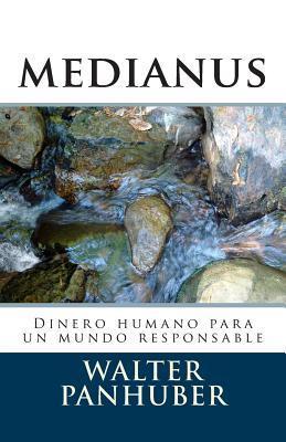 Medianus: Dinero Humano Para Un Mundo Responsable Walter Panhuber