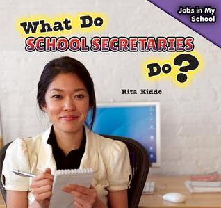 What Do School Secretaries Do?  by  Rita Kidde
