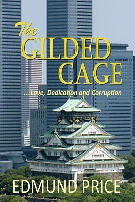 The Gilded Cage: ...Love, Dedication and Corruption  by  Edmund Price