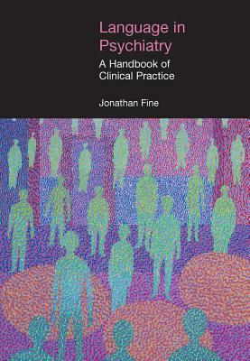 Language in Psychiatry: A Handbook of Clinical Practice  by  Jonathan Fine