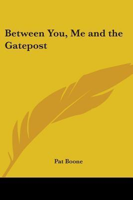 Between You, Me and the Gatepost  by  Pat Boone