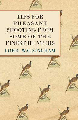 Tips for Pheasant Shooting from Some of the Finest Hunters Lord Walsingham