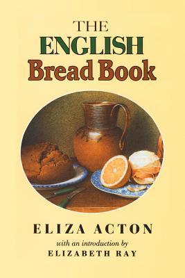 The English Bread Book Eliza Acton