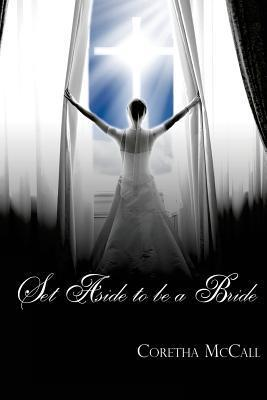 Set Aside to Be a Bride  by  Mrs Coretha McCall