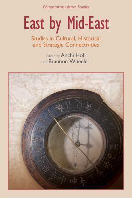 East Mid-East: Studies in Cultural, Historical and Strategic Connectivities by Anchi Hoh