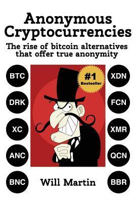 Black Market Cryptocurrencies: The Rise of Bitcoin Alternatives That Offer True Anonymity Will  Martin