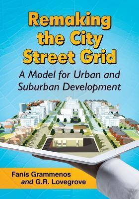 Remaking the City Street Grid: A Design for Urban and Suburban Spaces Fanis Grammenos