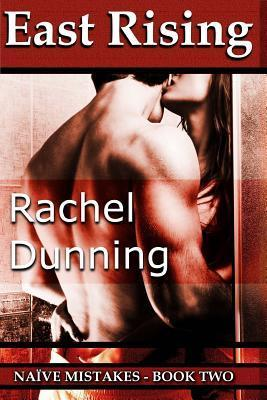 East Rising (Naive Mistakes, #2)  by  Rachel Dunning