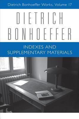 Indexes and Supplementary Materials: Dietrich Bonhoeffer Works, Volume 17 Victoria J. Barnett