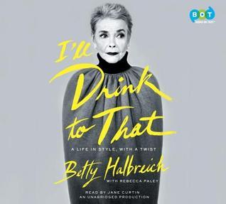 Ill Drink to That: A Life in Fashion, Straight, No Chaser Betty Halbreich