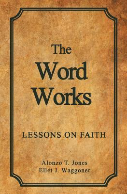 The Word Works: Lessons on Faith  by  Alonzo T Jones