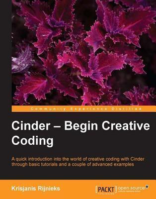 Cinder - Begin Creative Coding  by  Krisjanis Rijnieks