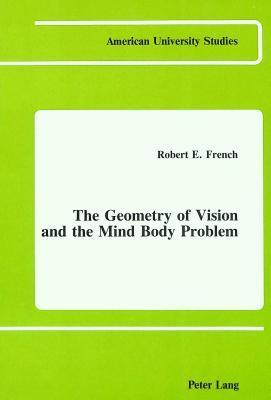 The Geometry Of Vision And The Mind Body Problem Robert E. French